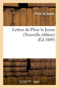 Lettres de Pline le Jeune  N ed  ed 1889