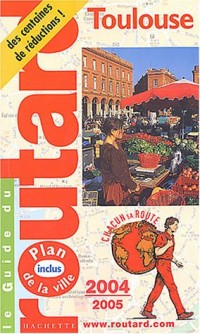 Guide du Routard : Toulouse 2004/2005