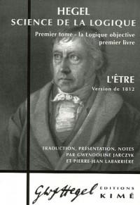 Science de la logique : Tome 1, La logique objective, Premier livre L'être Version de 1812