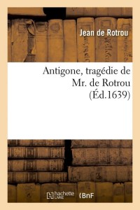 Antigone Tragedie Mr de Rotrou Edition 1639