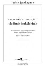 Entrevoir et vouloir : Vladimir Jankélévitch