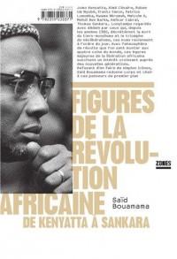 Figures de la révolution africaine : De Kenyatta à Sankara