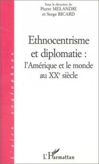 Ethnocentrisme et diplomatie : L'Amérique et le monde au XXe siècle