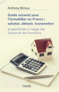 Guide notarial pour l'immobilier en France: acheter, détenir, transmettre