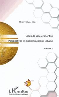 Perspectives en sociolinguistique tome 1 : lieux de ville et identité