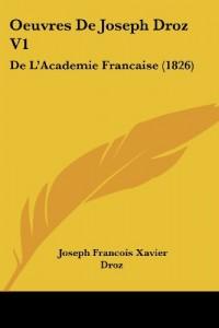 Oeuvres de Joseph Droz V1: de L'Academie Francaise (1826)