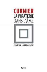 La piraterie dans l'âme : Essai sur la démocratie