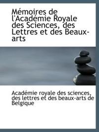 Mémoires de l'Académie Royale des Sciences, des Lettres et des Beaux-arts