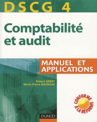 Comptabilité et audit DSCG 4 : Manuel et applications