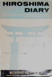 Hiroshima Diary : the Journal of a Japanese Physician, August 6-September 30, 1945 / by Michihiko Hachiya...