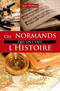 CES NORMANDS QUI ONT FAIT L'HISTOIRE