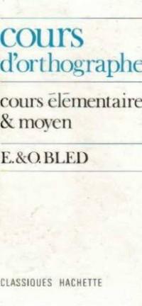Cours D'Orthographe: Cours Elementaire Et Moyen