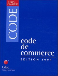 Code de commerce : Edition 2004
