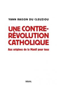 Une contre-révolution catholique : Aux origines de la manif pour tous