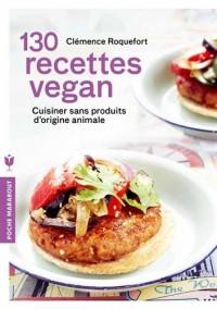 130 recettes vegan: Cuisiner sans produits d'origine animale