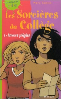 Les Sorcières du collège, tome 3 : Amours piégées