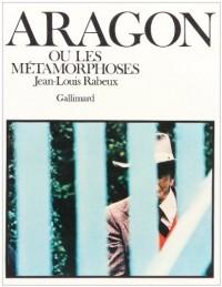 Aragon ou les métamorphoses