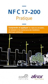 NF C 17-200 Pratique: Comprendre et appliquer les règles de conception, de réalisation et de maintenance des installations électriques extérieures
