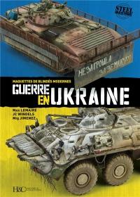 Guerre en Ukraine, Maquettes de Blindes Modernes