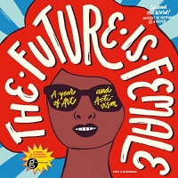 The Future Is Female Wall Calendar 2019: A Year of Art and Activism