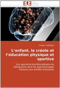 L'enfant, le créole et l'éducation physique et sportive: Une approche pluridisciplinaire du bilinguisme dans les apprentissages moteurs aux Antilles françaises