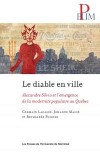 Le Diable en Ville. Alexandre Silvio et l'Emergence de la Modernite Popolulaire au Quebec