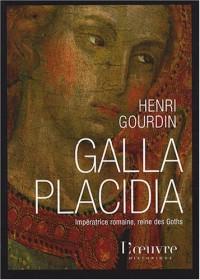 Galla Placidia : Impératrice romaine, reine des Goths (388-450)