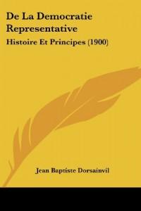 de La Democratie Representative: Histoire Et Principes (1900)