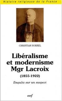 Libéralisme et modernisme, Mgr Lacroix, 1855-1922 : Enquête sur un suspect