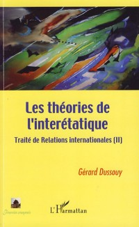 Traité de relations internationales : Tome 2, Les théories de l'interétatique