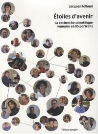 Etoiles d'avenir : La recherche scientifique rennaise en 85 portraits