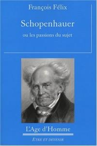 Schopenhauer ou les passions du sujet