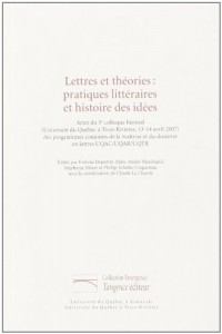 Lettres et Theories Pratiques Litteraires et Histoire des Idees