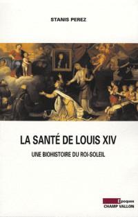 La santé de Louis XIV : Une biohistoire du Roi-Soleil