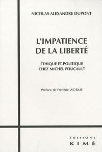 L'impatience de la liberté : Ethique et politique chez Michel Foucault
