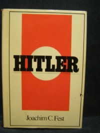Hitler [by] Joachim C. Fest. Translated from the German by Richard and Clara Winston - [Uniform Title: Hitler. English]
