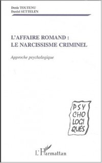L'affaire Romand : Le narcissisme criminel. Approche psychologique