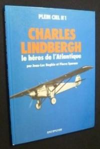 Charles Lindbergh. Le héros de l Atlantique
