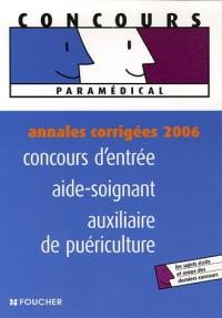 Concours d'entrée aide-soignant auxiliaire de puériculture : Annales corrigées 2006