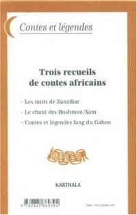 Trois recueils de contes africains : Coffret en 3 volumes : Les nuits de Zanzibar ; Le chant des Bushmen/Xam ; Contes et légendes fang du Gabon