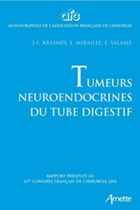 Tumeurs neuroendocrines du tube digestif : Rapport présenté au 117e Congrès français de chirurgie 2015