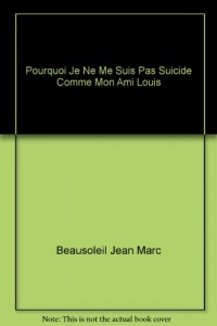 Pourquoi Je Ne Me Suis Pas Suicide Comme Mon Ami Louis