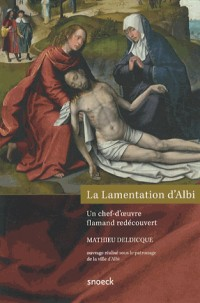 Lamentation d'Albi, un Chef d'Oeuvre Flamand du 17e Siecl