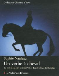 Un Verbe a Cheval. la Poesie Equestre d'Andre Velter Dans le Sillage de Bartabas