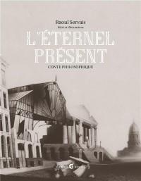 L'éternel présent : Conte philosophique