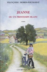 Jeanne ou un printemps blanc