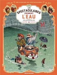 Une aventure des Spectaculaires, Tome 3 : Les Spectaculaires prennent l'eau