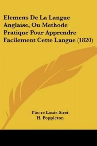 Elemens de La Langue Anglaise, Ou Methode Pratique Pour Apprendre Facilement Cette Langue (1820)