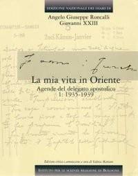 Edizione nazionale dei diari di Angelo Giuseppe Roncalli - Giovanni XXIII vol. 41 - La mia vita in Oriente. Agende del delegato apostolico. 1935-1939