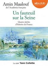 Un fauteuil sur la Seine - Quatre siècles d'histoire de France: LIVRE AUDIO 1CD MP3 [Livre audio]